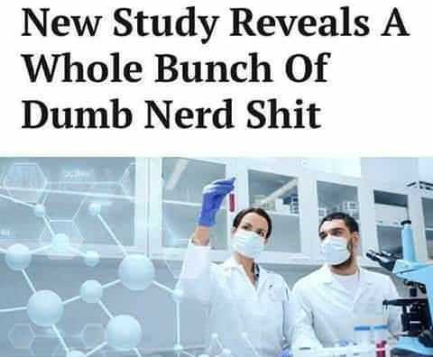 Chemical engineer - New Study Reveals A Whole Bunch Of Dumb Nerd Shit