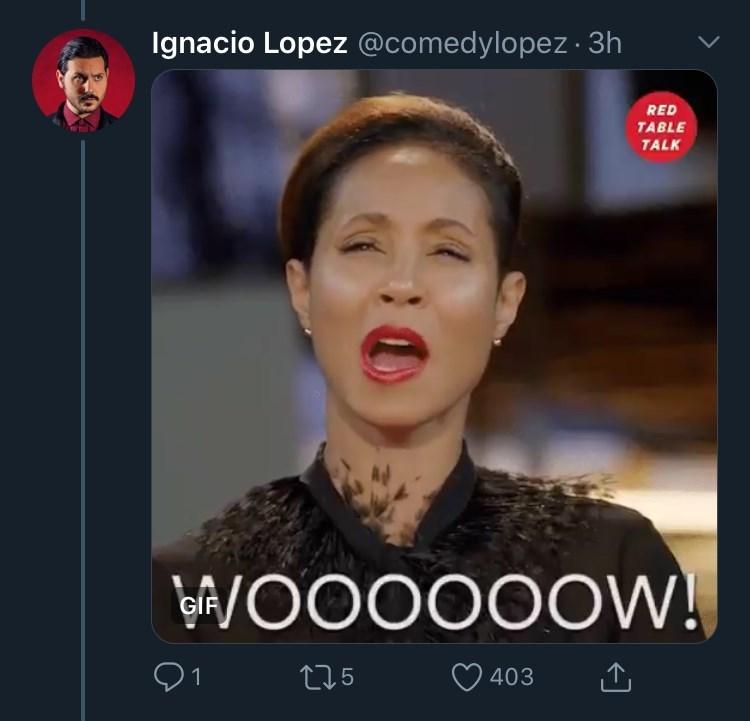 Face - Ignacio Lopez @comedylopez ·3h RED TABLE TALK EA/OO0000W! GIF 275 403