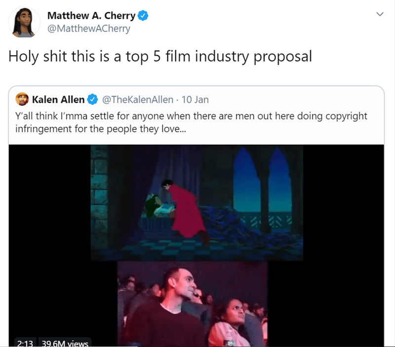 Text - Matthew A. Cherry @MatthewACherry Holy shit this is a top 5 film industry proposal @TheKalenAllen · 10 Jan Kalen Allen Y'all think l'mma settle for anyone when there are men out here doing copyright infringement for the people they love.. 2:13 39.6M views.