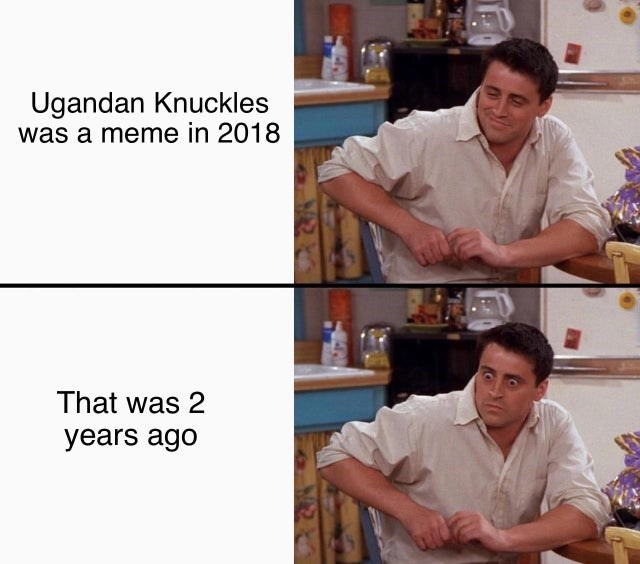 Job - Ugandan Knuckles was a meme in 2018 That was 2 years ago