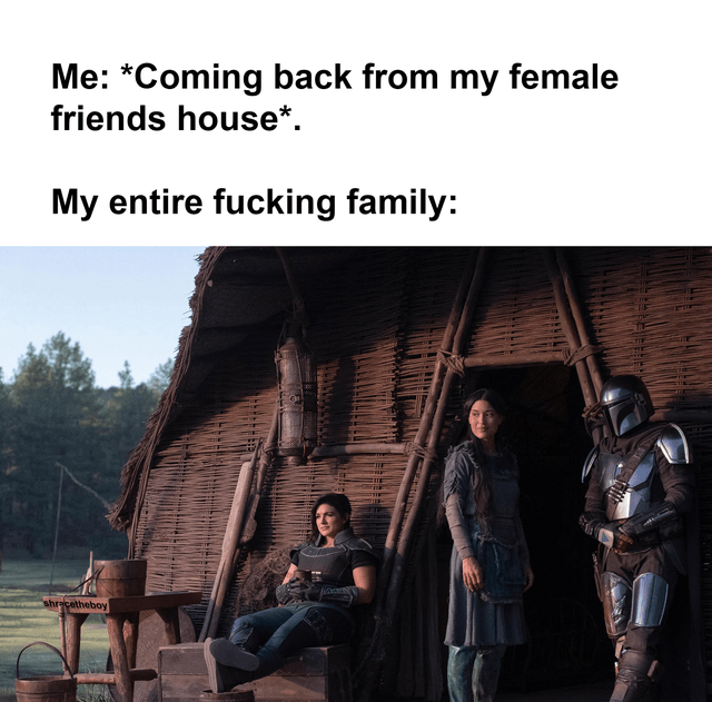 Text - Me: *Coming back from my female friends house*. My entire fucking family: shrecetheboy