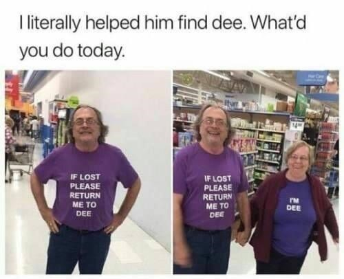 Product - I literally helped him find dee. What'd you do today. IF LOST PLEASE IF LOST PLEASE RETURN RETURN ME TO I'M ME TO DEE DEE DEE