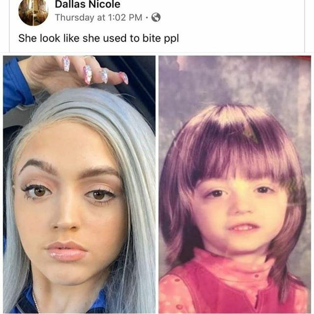 Face - Dallas Nicole O Thursday at 1:02 PM . She look like she used to bite ppl