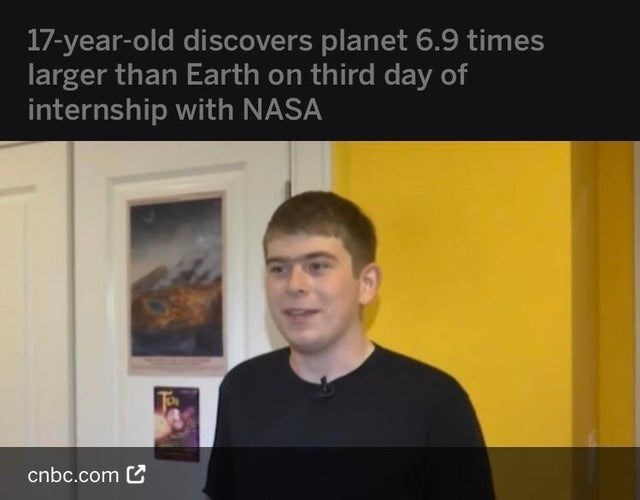 Text - 17-year-old discovers planet 6.9 times larger than Earth on third day of internship with NASA cnbc.com C