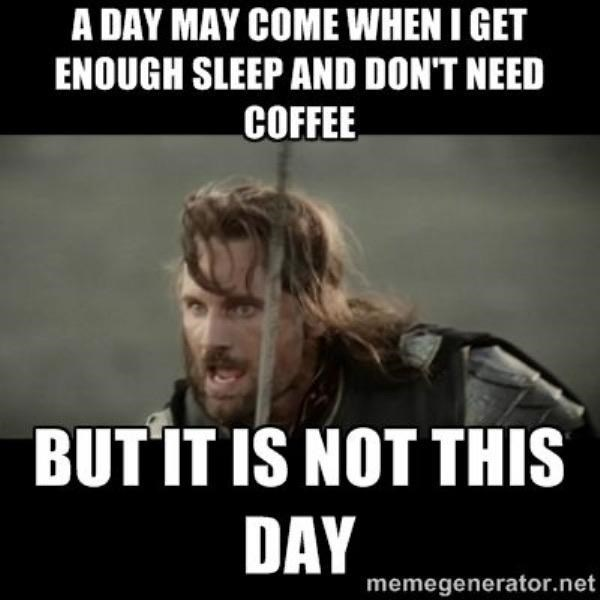 Photo caption - A DAY MAY COME WHEN I GET ENOUGH SLEEP AND DON'T NEED COFFEE BUTIT IS NOT THIS DAY memegenerator.net