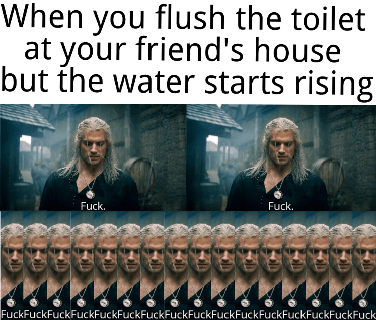 Photo caption - When you flush the toilet at your friend's house but the water starts rising Fuck. Fuck. FuckFuckFuckFuckFuckFuckFuckFuckFuckFuckFuckFuckFuckFuckFuckFuck