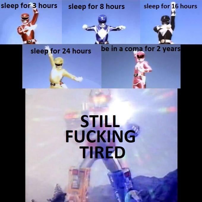 Fictional character - sleep for 3 hours sleep for 8 hours sleep for 16 hours be in a coma for 2 years sleep for 24 hours STILL FUCKING TIRED
