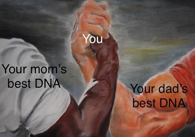 Arm - You Your mom's best DNA Your dad's best DNA