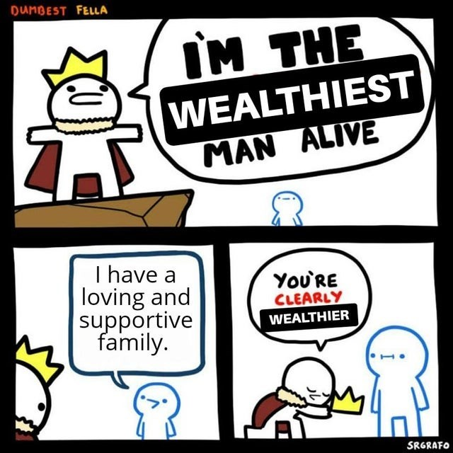 Cartoon - DUNBEST FELLA IM THE WEALTHIEST MAN ALIVE I have a loving and supportive family. You'RE CLEARLY WEALTHIER SRGRAFO