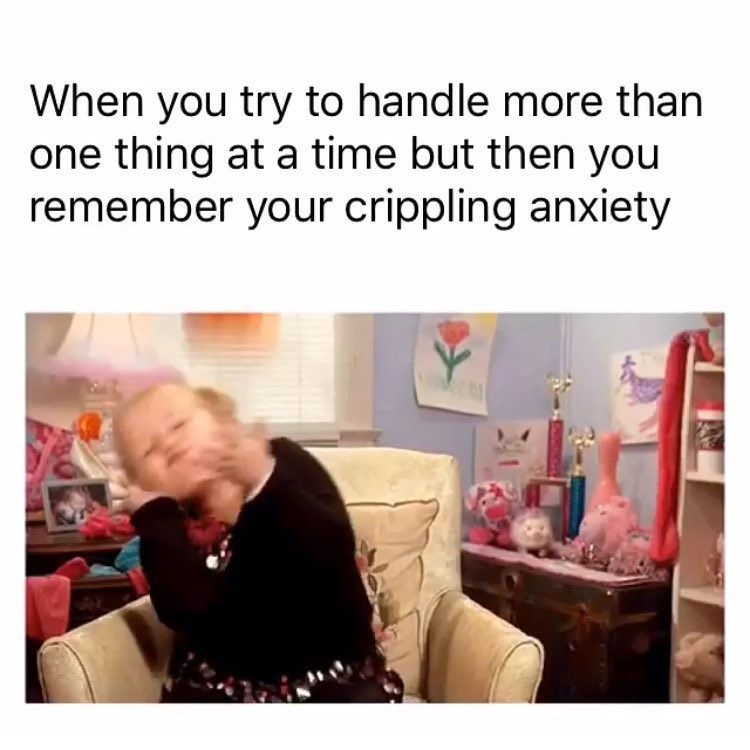 Text - When you try to handle more than one thing at a time but then you remember your crippling anxiety