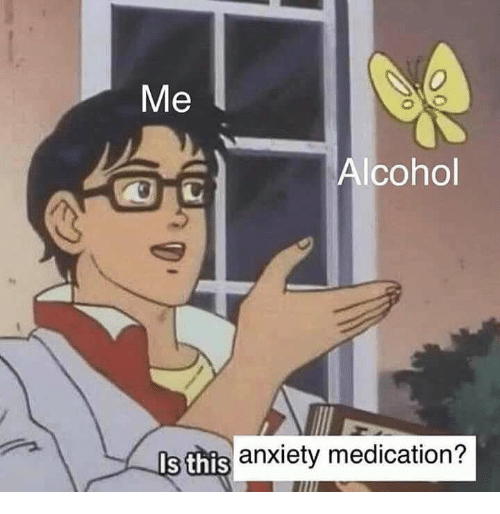 Cartoon - Me Alcohol Is this anxiety medication?