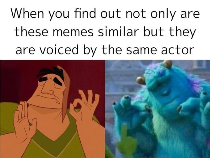 Animated cartoon - When you find out not only are these memes similar but they are voiced by the same actor