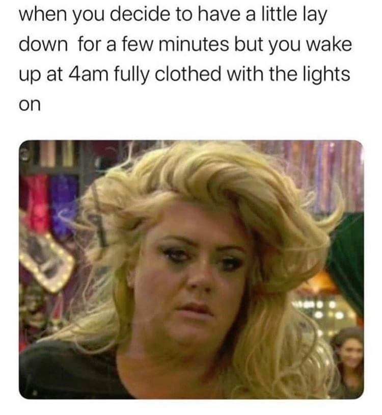 Hair - when you decide to have a little lay down for a few minutes but you wake up at 4am fully clothed with the lights on