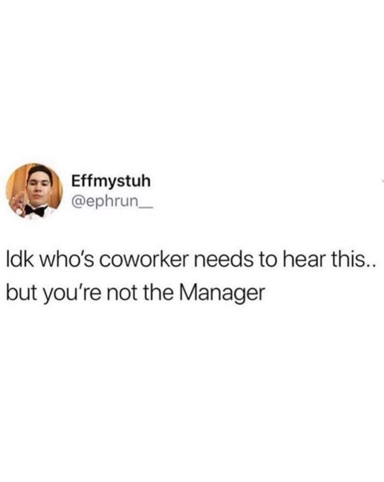 Text - Effmystuh @ephrun_ Idk who's coworker needs to hear this.. but you're not the Manager