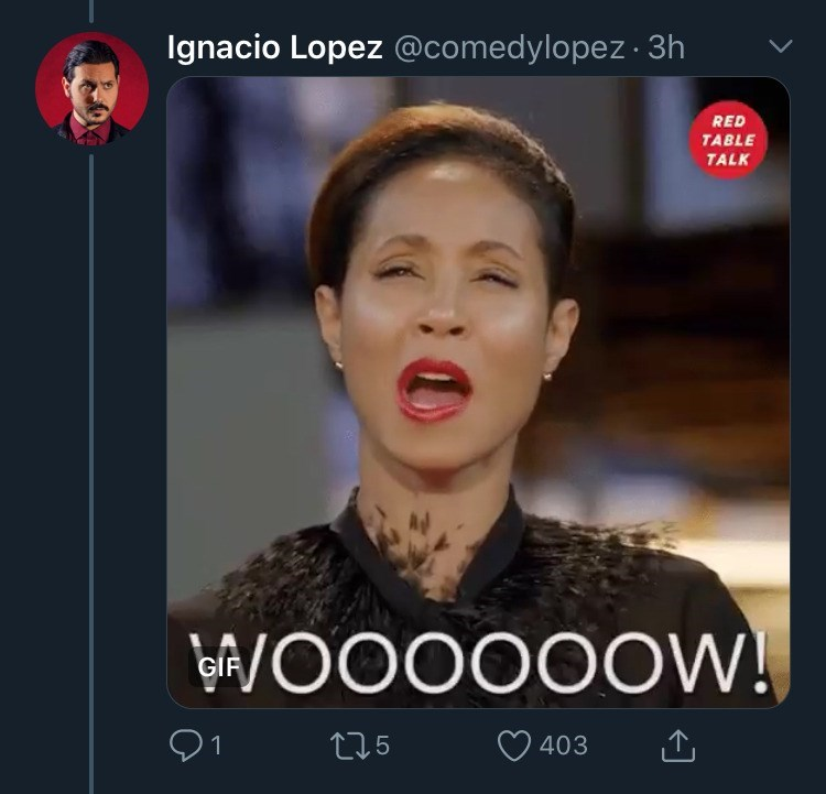 Face - Ignacio Lopez @comedylopez · 3h RED TABLE TALK EA/OO0000W! GIF 275 403