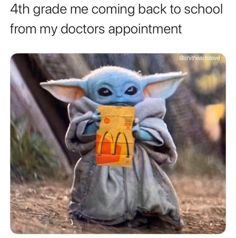 Yoda - 4th grade me coming back to school from my doctors appointment @shitheadsteve