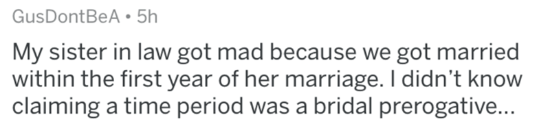 Text - GusDontBeA • 5h My sister in law got mad because we got married within the first year of her marriage. I didn't know claiming a time period was a bridal prerogative...