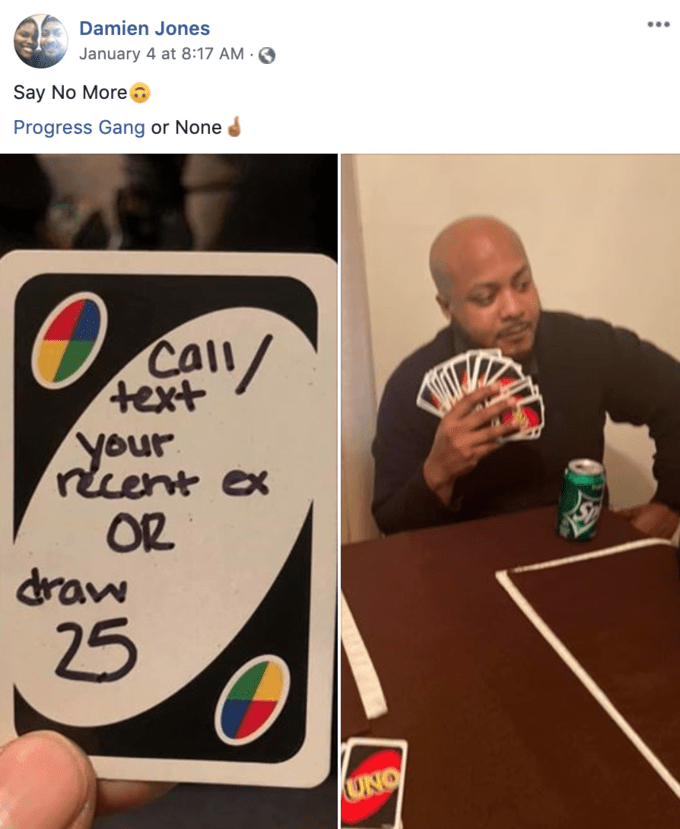 Games - Damien Jones January 4 at 8:17 AM · Say No More Progress Gang or None Call/ text your recent ex OR draw 25 UNO