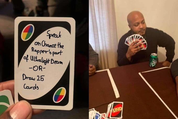 Games - Speak on Chance the Rapper's part of Ultralight Deam -OR- Draw 25 Cards ONO