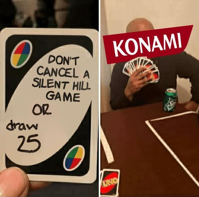 Games - KONAMI DON'T CANCEL A SILENT HILL GAME OR draw 25 UNO