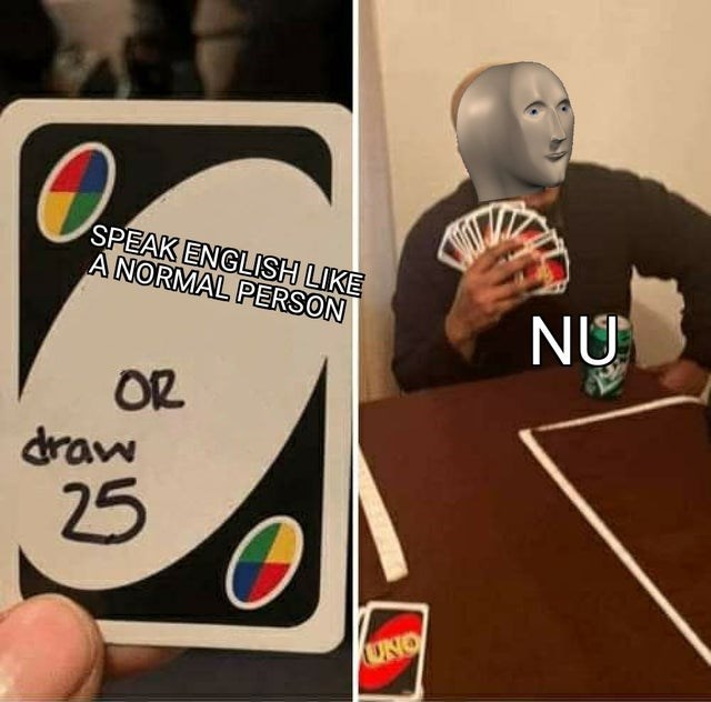 Games - SPEAK ENGLISH LIKE A NORMAL PERSON OR draw 25 UNO