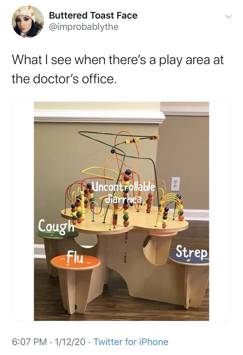 Funny tweet about the play area for kids at a doctor's office is full of germs that will make the kids sick | what i see when there's a play area at the doctor's office: cough flu strep uncontrollable diarrhea