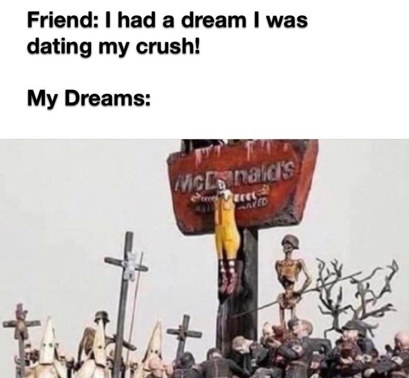 People - Friend: I had a dream I was dating my crush! My Dreams: McDonald's ेव LAVED