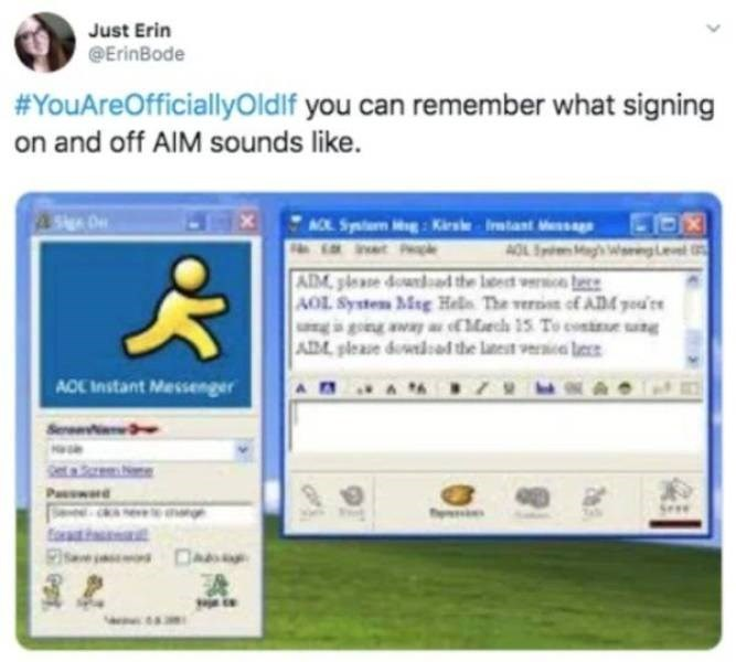 Text - Just Erin @ErinBode #YouAreOfficiallyOldif you can remember what signing on and off AIM sounds like. AOL Syium g: Kirsle Irmtant Mesag wet P AOL em Magh Wereglee ADM piease downad the leert wernoe tece AOL System Meg Hela The vernisn cf ADA you're going away a Mech 15 To conie ung ADM please dowedsad the latest vernicn lece ACE Instant Messenger See Seee