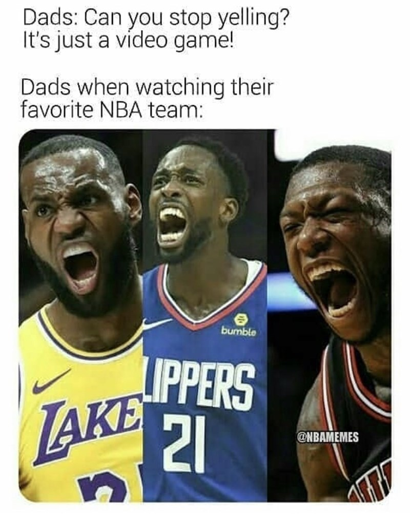 Product - Dads: Can you stop yelling? It's just a video game! Dads when watching their favorite NBA team: bumble LIPPERS AKE 21 @NBAMEMES