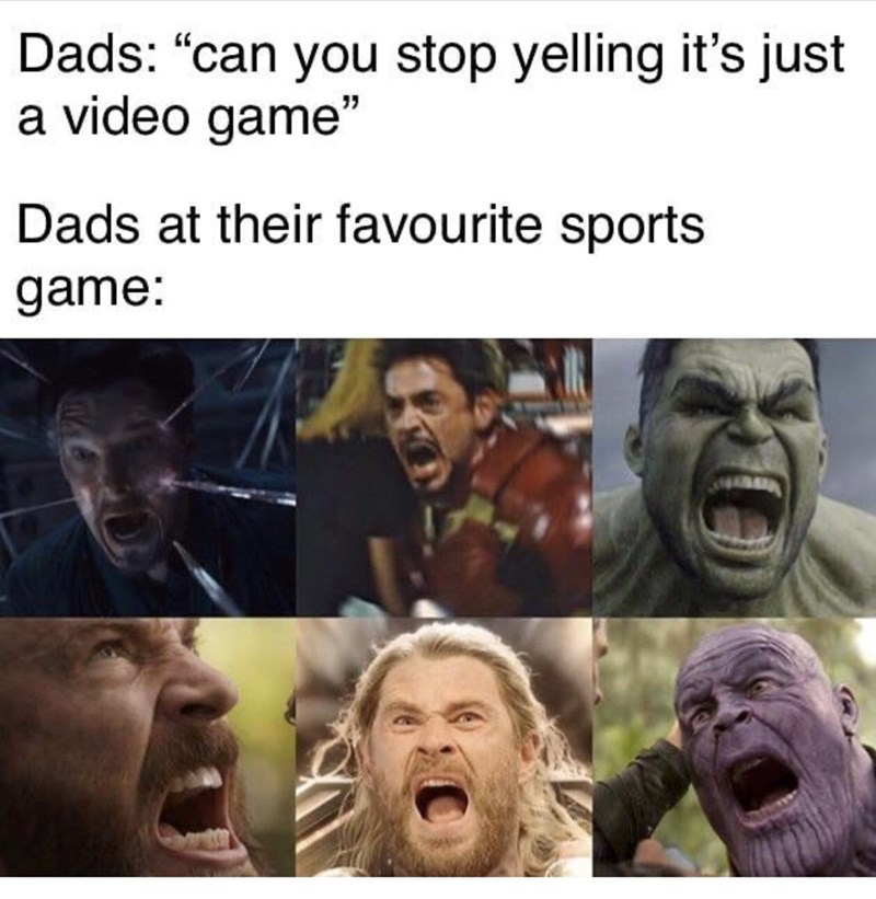 """Facial expression - Dads: """"can you stop yelling it's just a video game"""" Dads at their favourite sports game:"""