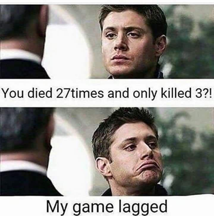 Face - You died 27times and only killed 3?! My game lagged