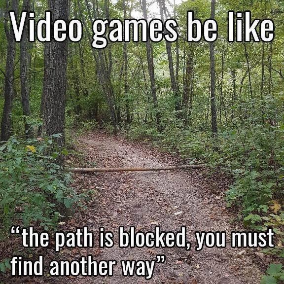 """Natural landscape - Video games be like """"the path is blocked, you must find another way"""