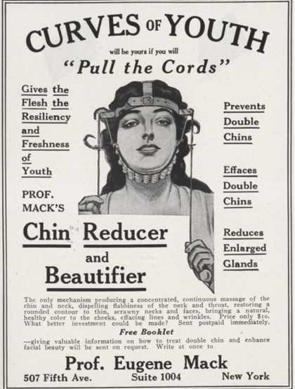 """Vintage advertisement - CURVES OF YOUTH will be youra if you will """" Pull the Cords"""" Gives the Flesh the Resiliency and Freshness of Youth Prevents Double Chins Effaces Double PROF. Chins MACK'S Chin Reducer Reduces Enlarged Glands and Beautifier The only mehanism producing a concentrated, continuous mansage of the chin and neck, dispelling tlablinesas of the neck and throat, restoring rounded contour to thin, crawny necka and faces, bringing a natural, healthy color to the cheeks, effacing lines"""