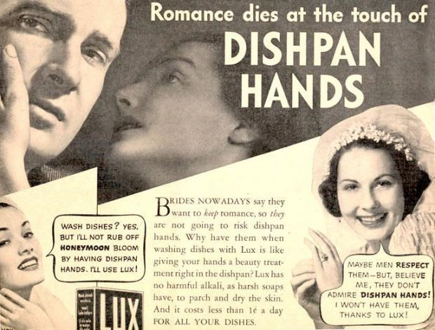 Facial expression - Romance dies at the touch of DISHPAN HANDS ORIDES NOWADAYS say they Dwant to keep tomance, so they are not going to risk dishpan hands. Why have them when washing dishes with Lux is like giving your hands a beauty treat- ment right in the dishpan? Lux has no harmful alkali, as harsh soaps WASH DISHES? YES, BUT I'LL NOT RUB OFF HONEYMOON BLOOM BY HAVING DISHPAN MAYBE MEN RESPECT HANDS. ILL USE LUX! THEM-BUT, BELIEVE ME, THEY DON'T ADMIRE DISHPAN HANDS! I WON'T HAVE THEM, THANK