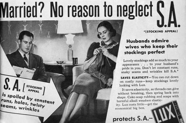 Newspaper - Married? No reason to neglect SA *[STOCKING APPEAL) Husbands admire wives who keep their stockings perfect Lovely stockings add so much to your appearance... to your husband's pride in you. Don't let constant runs, snaky seams and wrinkles kill S.A. SAVES ELASTICITY-You can cut down S.A.L on costly runs-keep stockings lovely looking with Lux. It saves elasticity, so threads can give without breaking, then spring back into shape. Cake-soap rubbing and soaps with harmful alkali weaken