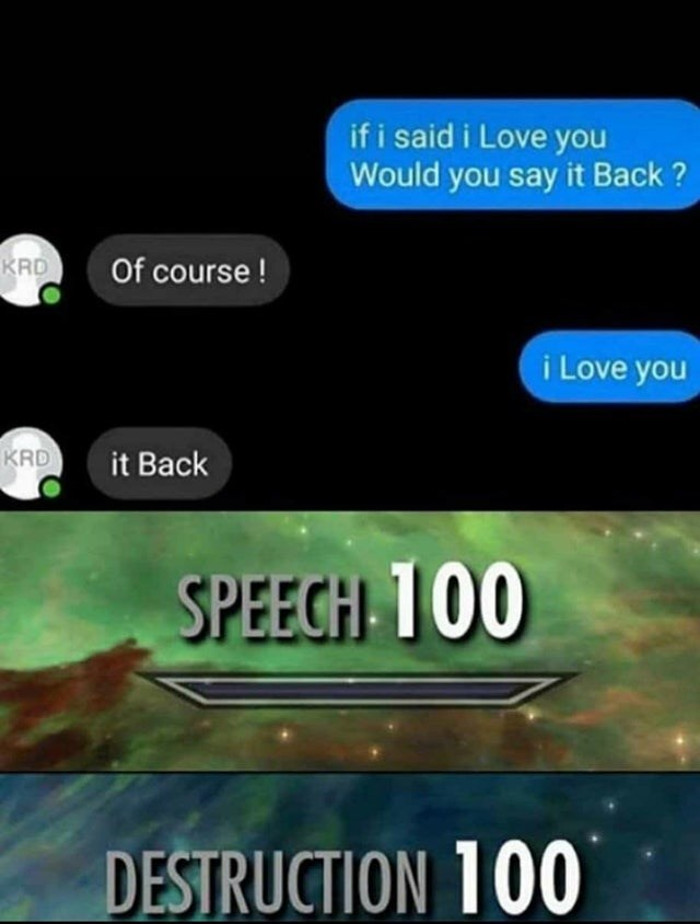 Text - if i said i Love you Would you say it Back ? Of course ! KRD i Love you KRD it Back SPEECH 100 DESTRUCTION 100