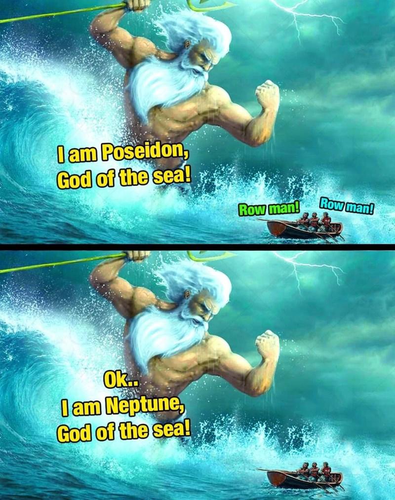 Fictional character - lam Poseidon, God of the sea! Row man! Row man! Ok. lam Neptune, God of the sea!