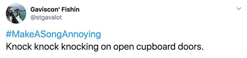 Text - Gaviscon' Fishin @stgavalot #MakeASongAnnoying Knock knock knocking on open cupboard doors.