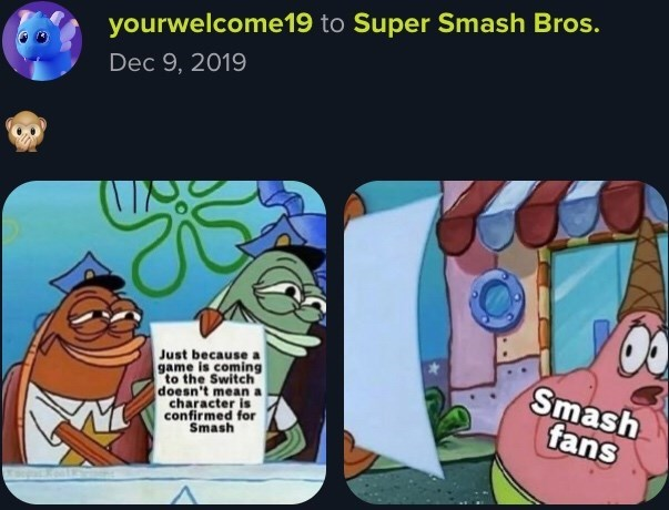 Cartoon - yourwelcome19 to Super Smash Bros. Dec 9, 2019 Just because a game is coming to the Switch doesn't mean a character is confirmed for Smash Smash fans