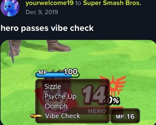 Text - yourwelcome19 to Super Smash Bros. Dec 9, 2019 hero passes vibe check 100 MP 14H Sizzle Psyche Up 0% Oomph HERO Vibe Check MP 16