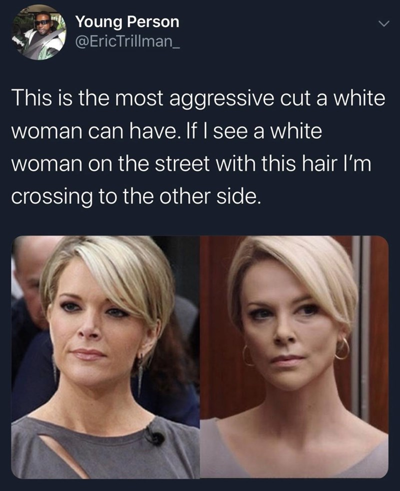 Hair - Young Person @EricTrillman_ This is the most aggressive cut a white woman can have. If I see a white woman on the street with this hair l'm crossing to the other side.
