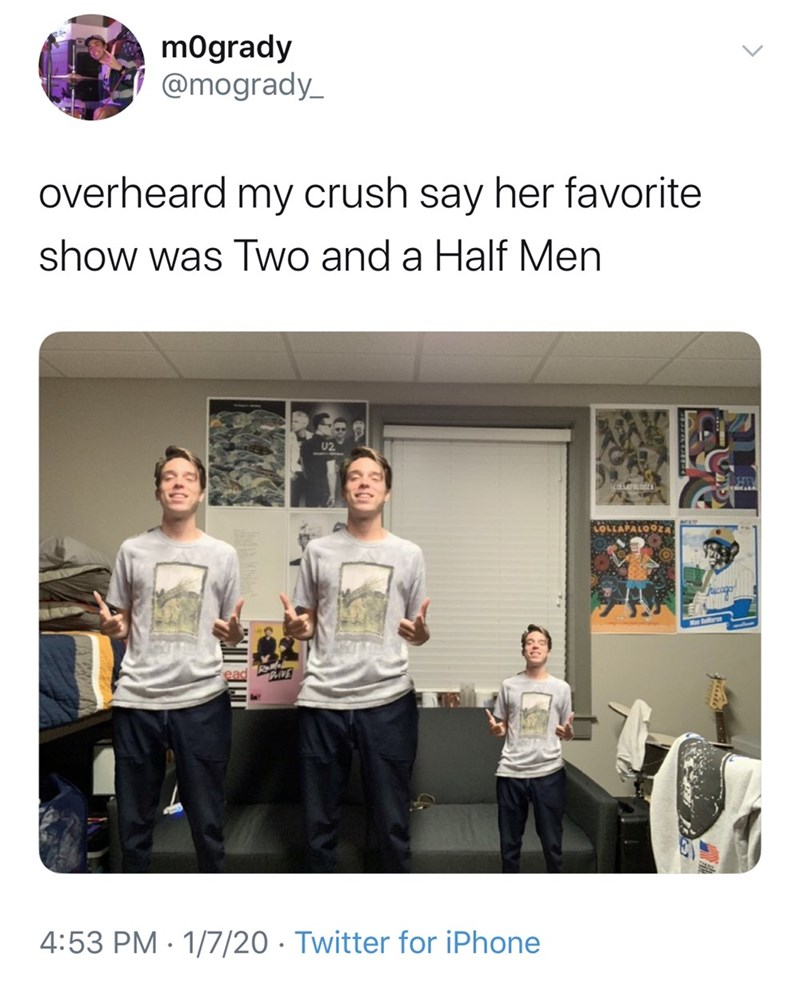 Text - mogrady @mogrady_ overheard my crush say her favorite show was Two and a Half Men U2 (OLLEPALOOA LOLLAPALOOZA ead VE 4:53 PM · 1/7/20 · Twitter for iPhone