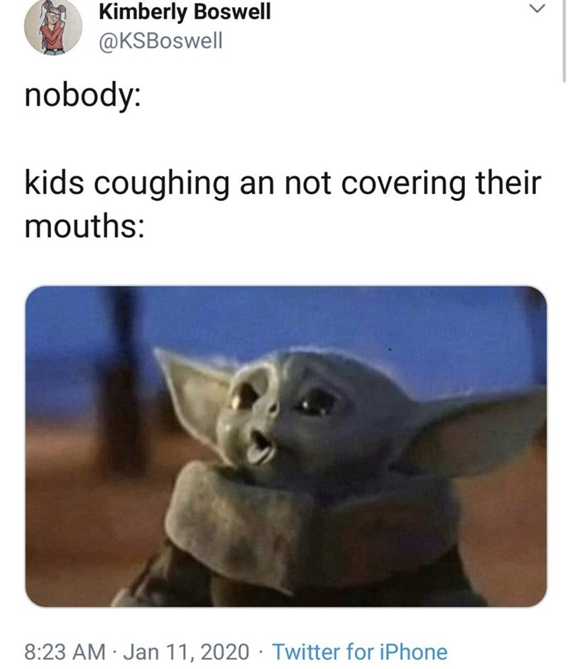 Text - Kimberly Boswell @KSBoswell nobody: kids coughing an not covering their mouths: 8:23 AM · Jan 11, 2020 · Twitter for iPhone