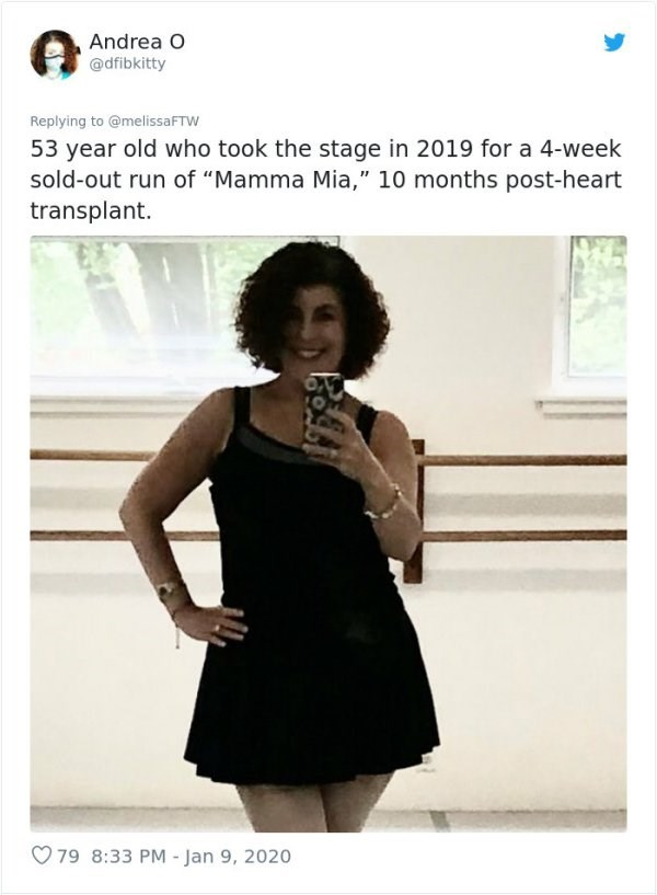 """Black - Andrea O @dfibkitty Replying to @melissaFTW 53 year old who took the stage in 2019 for a 4-week sold-out run of """"Mamma Mia,"""" 10 months post-heart transplant. 79 8:33 PM- Jan 9, 2020"""
