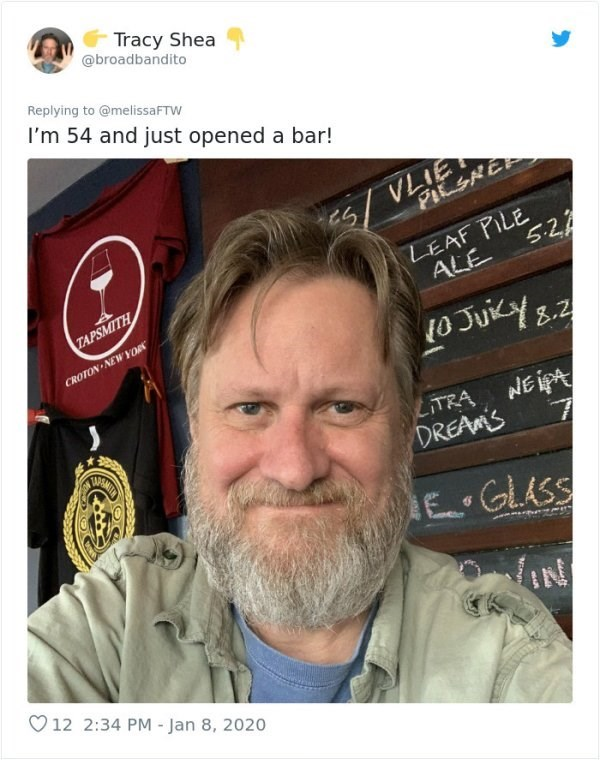 Hair - Tracy Shea @broadbandito Replying to @melissaFTW I'm 54 and just opened a bar! VLIE PILSHEE LEAF PILE 5-2 ALE TAPSMITH CROTON NEWYORK 10 JUKY 8.2 LITRA NEIPA DREAMS E GLASS IN O 12 2:34 PM - Jan 8, 2020 Ning