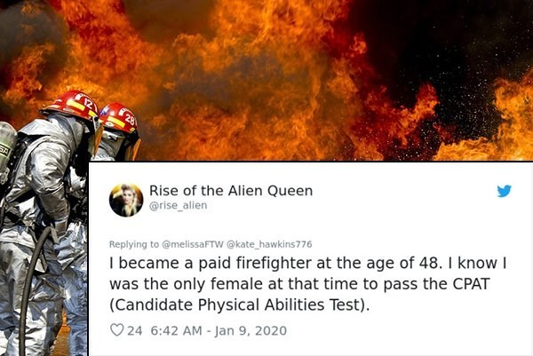Fictional character - Rise of the Alien Queen @rise_alien Replying to @melissaFTW @kate_hawkins776 I became a paid firefighter at the age of 48. I know I was the only female at that time to pass the CPAT (Candidate Physical Abilities Test). O 24 6:42 AM - Jan 9, 2020