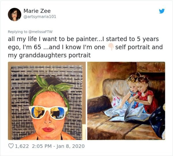 Text - Marie Zee @artsymaria101 Replying to @melissaFTW all my life I want to be painter...I started to 5 years ego, I'm 65 ...and I know I'm one my granddaughters portrait self portrait and O1,622 2:05 PM - Jan 8, 2020