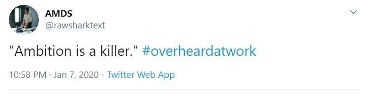 """Text - AMDS @rawsharktext """"Ambition is a killer."""" #overheardatwork 10:58 PM · Jan 7, 2020 · Twitter Web App"""