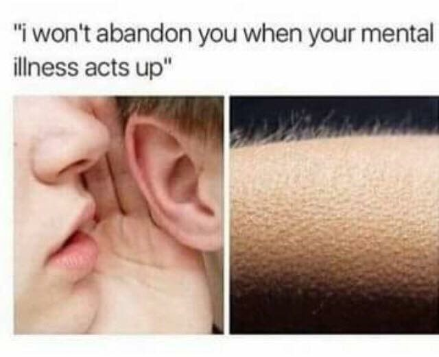 "Face - ""i won't abandon you when your mental illness acts up"""