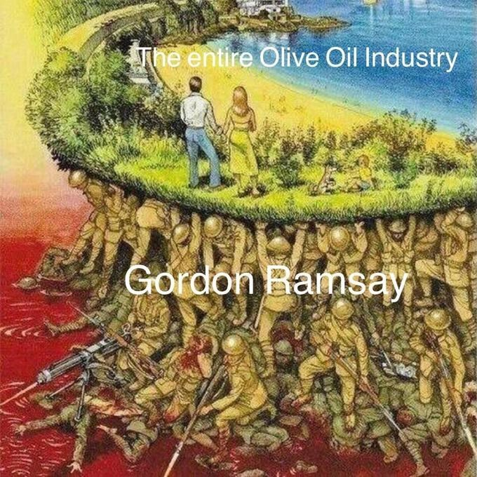 Painting - The entire Olive Oil Industry Gordon Ramsay